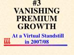 3 vanishing premium growth at a virtual standstill in 2007 08