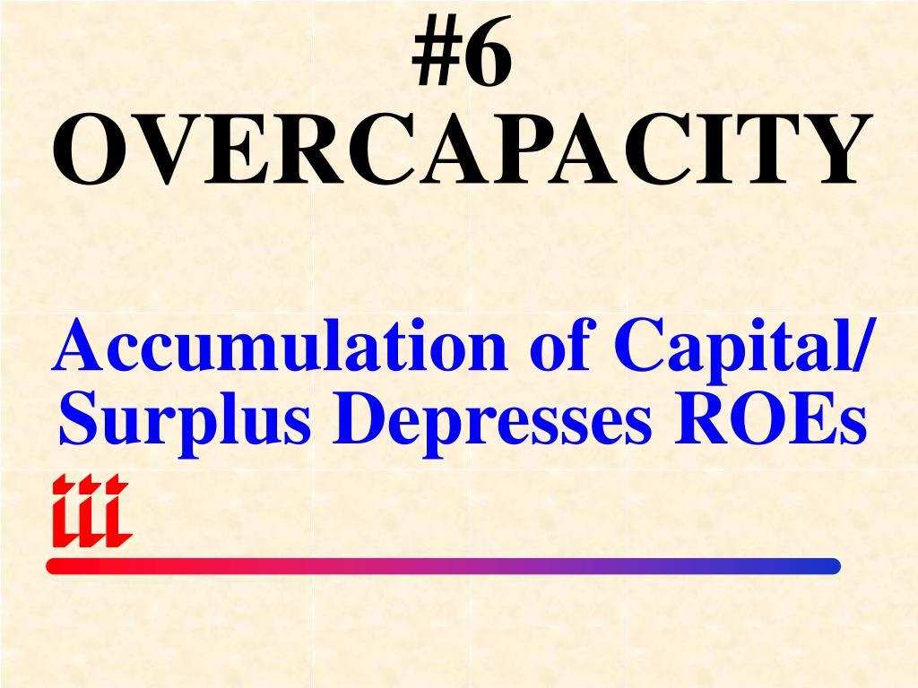 #6 OVERCAPACITY
