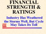 financial strength ratings industry has weathered the storms well but cycle may takes its toll