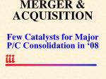 merger acquisition few catalysts for major p c consolidation in 08