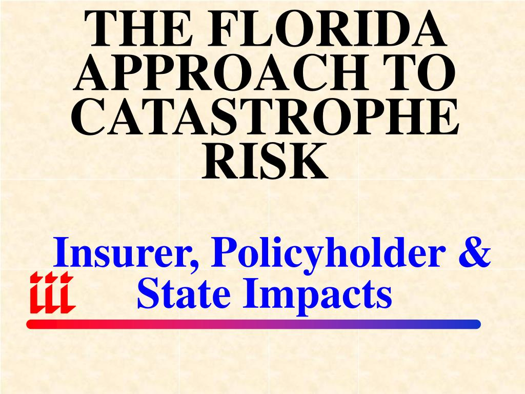 THE FLORIDA APPROACH TO CATASTROPHE RISK