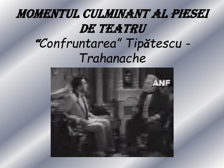 MOMENTUL CULMINANT AL PIESEI DE TEATRU