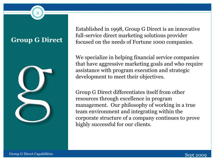 Established in 1998, Group G Direct is an innovative full-service direct marketing solutions provider focused on the needs of Fortune 1000 companies.