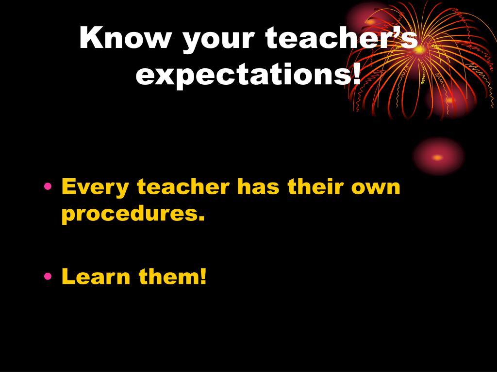 Know your teacher's expectations!