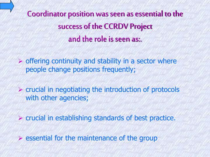 Coordinator position was seen as essential to the success of the CCRDV Project