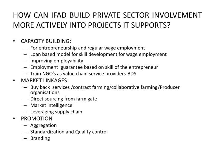 HOW CAN IFAD BUILD PRIVATE SECTOR INVOLVEMENT MORE ACTIVELY INTO PROJECTS IT SUPPORTS?