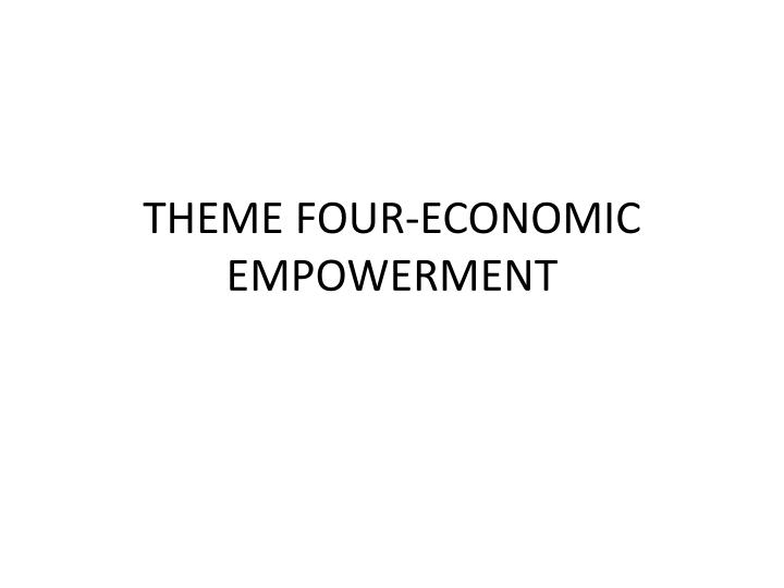 Theme four economic empowerment