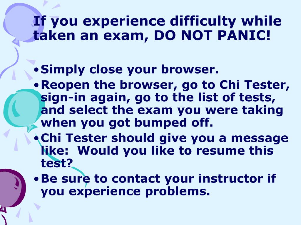 If you experience difficulty while taken an exam, DO NOT PANIC!