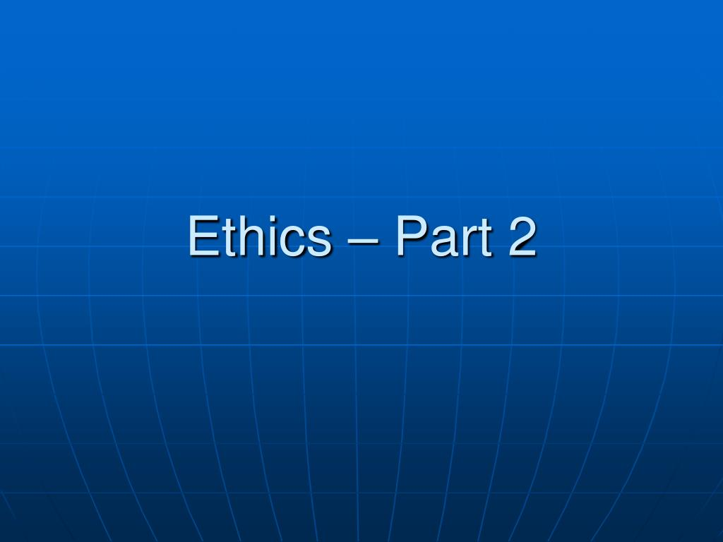 Ethics – Part 2