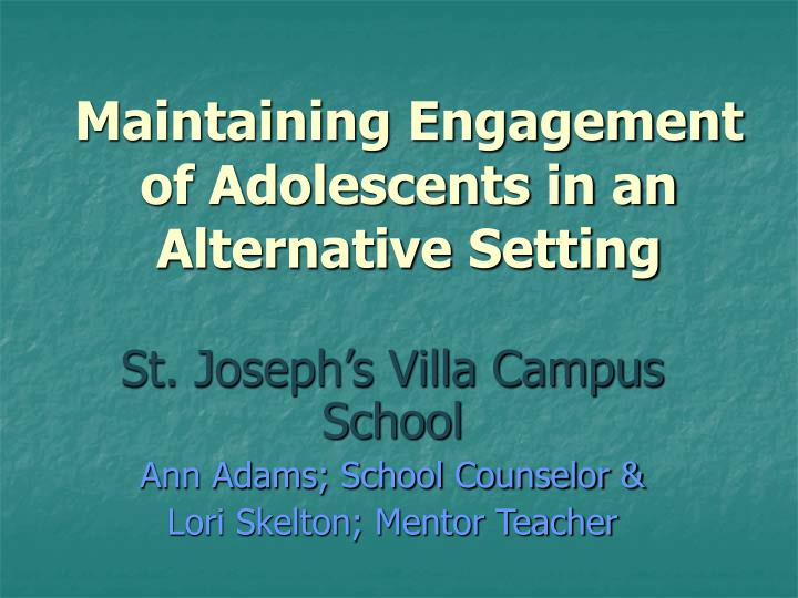 Maintaining engagement of adolescents in an alternative setting l.jpg