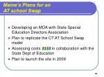 maine s plans for an at school swap
