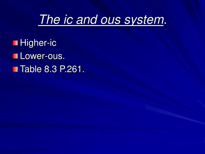 The ic and ous system