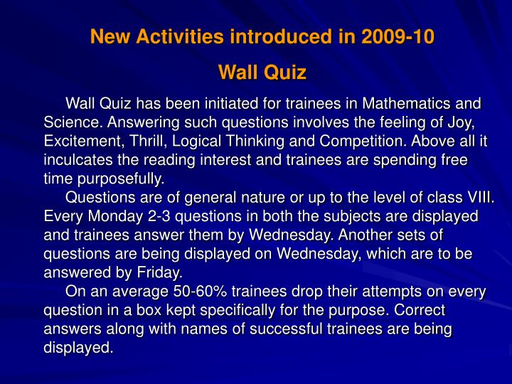 Wall Quiz has been initiated for trainees in Mathematics and Science. Answering such questions involves the feeling of Joy, Excitement, Thrill, Logical Thinking and Competition. Above all it inculcates the reading interest and trainees are spending free time purposefully.