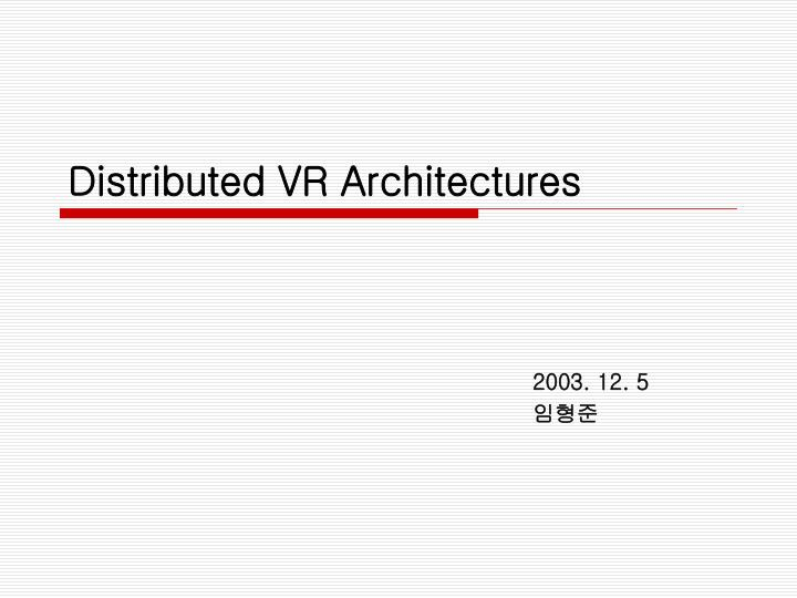 Distributed vr architectures