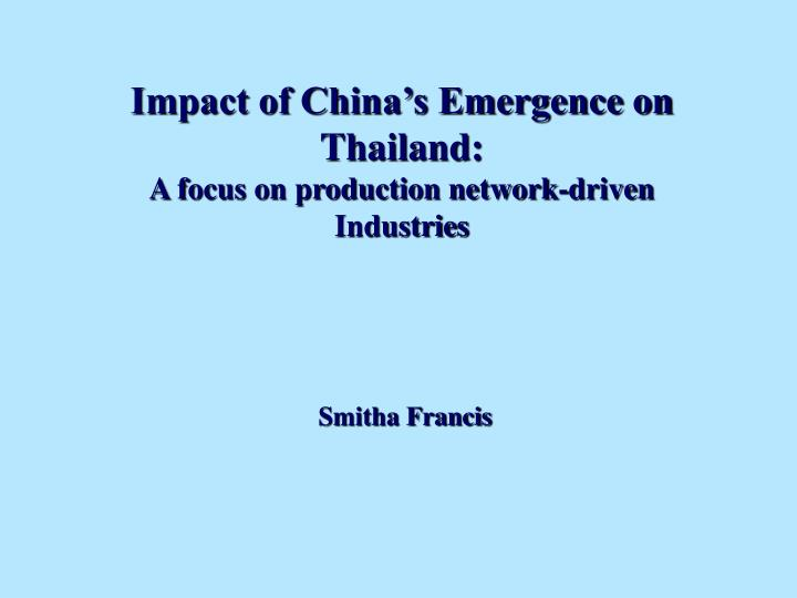 Impact of china s emergence on thailand a focus on production network driven industries