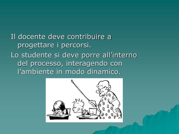 Il docente deve contribuire a progettare i percorsi.
