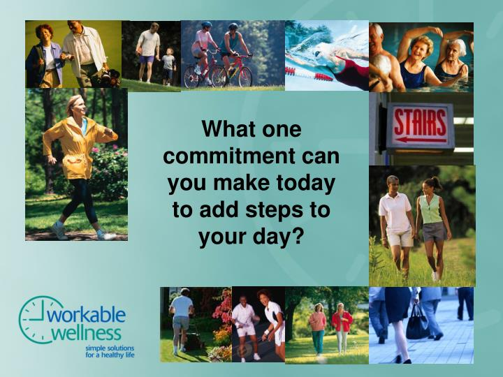 What one commitment can you make today to add steps to your day?