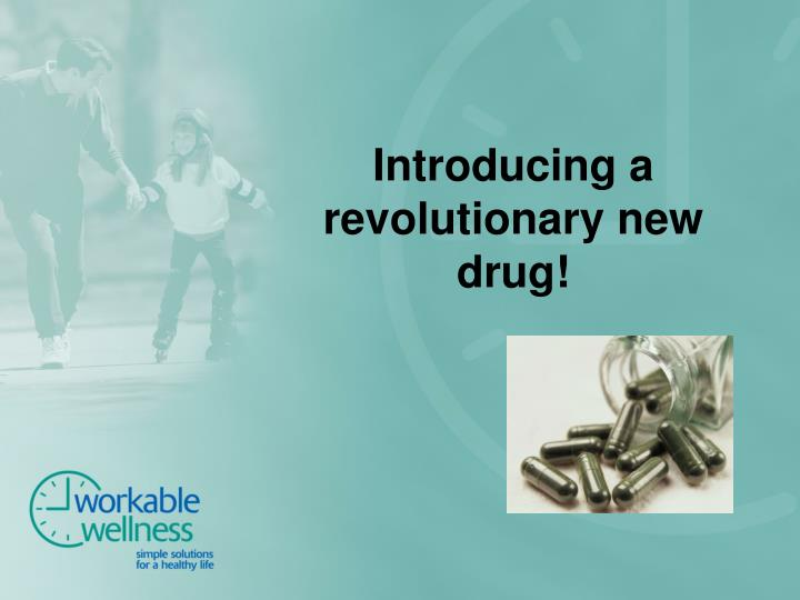 Introducing a revolutionary new drug!
