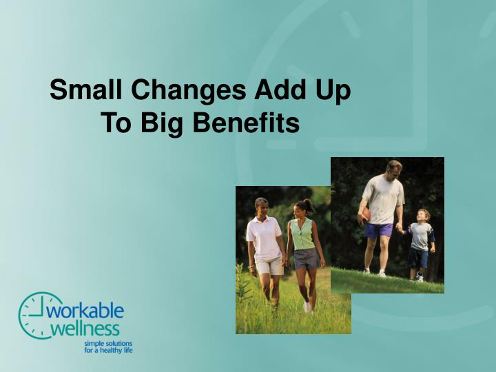 Small Changes Add Up To Big Benefits