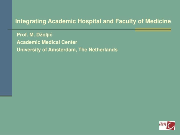 Integrating Academic Hospital and Faculty of Medicine
