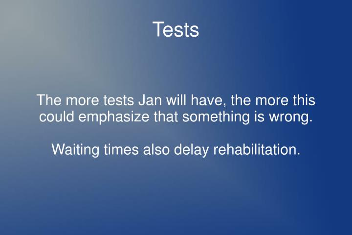 The more tests Jan will have, the more this could emphasize that something is wrong.