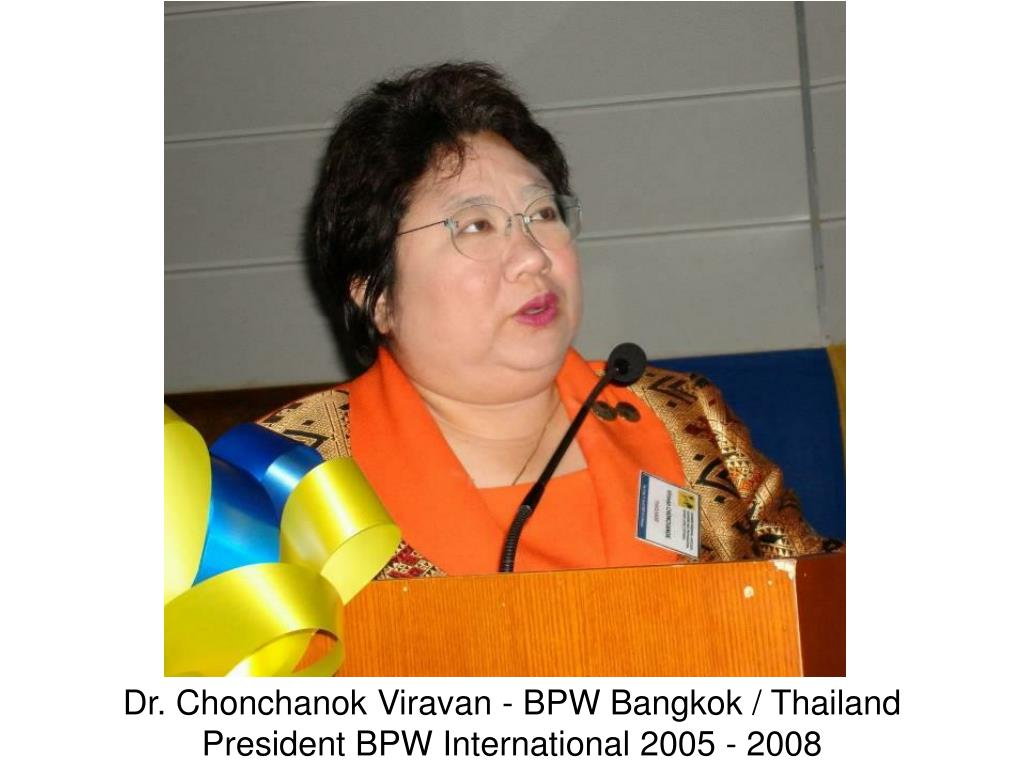 Dr. Chonchanok Viravan - BPW Bangkok / Thailand President BPW International 2005 - 2008
