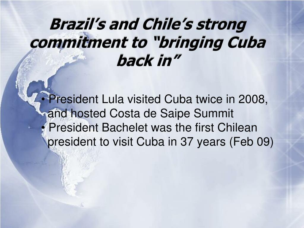 "Brazil's and Chile's strong commitment to ""bringing Cuba back in"""