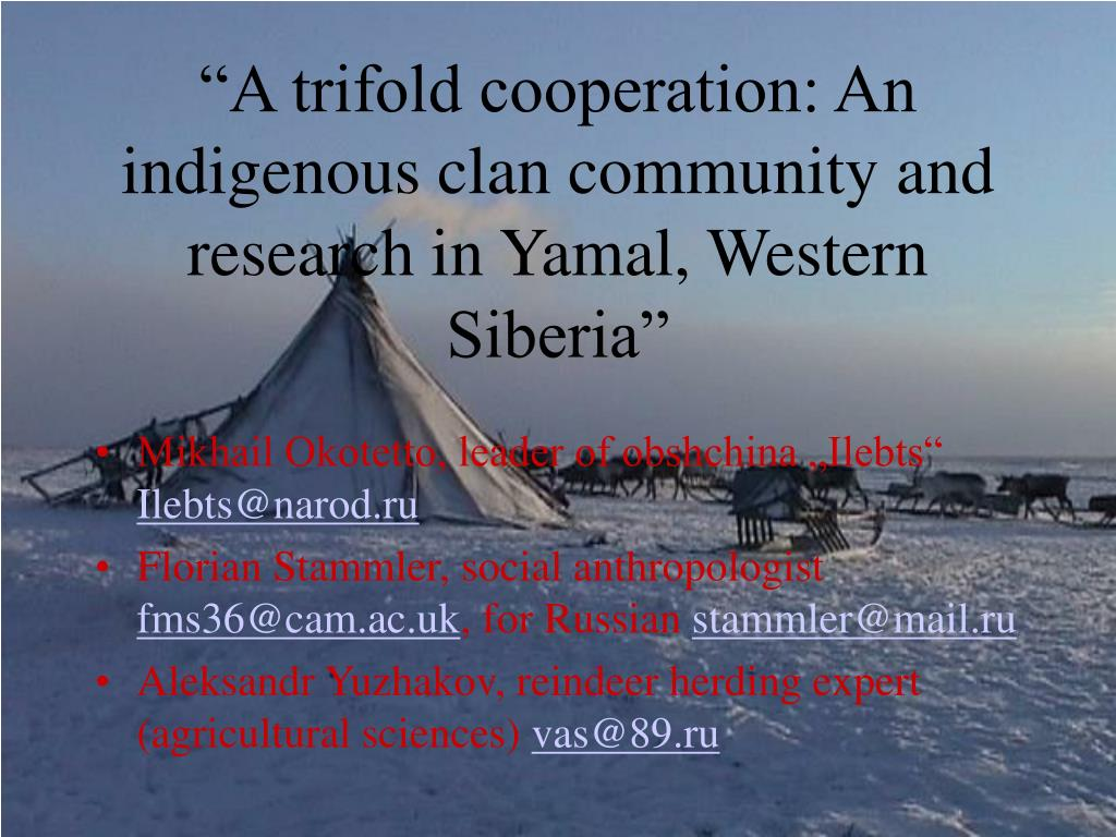 """A trifold cooperation: An indigenous clan community and research in Yamal, Western Siberia"""