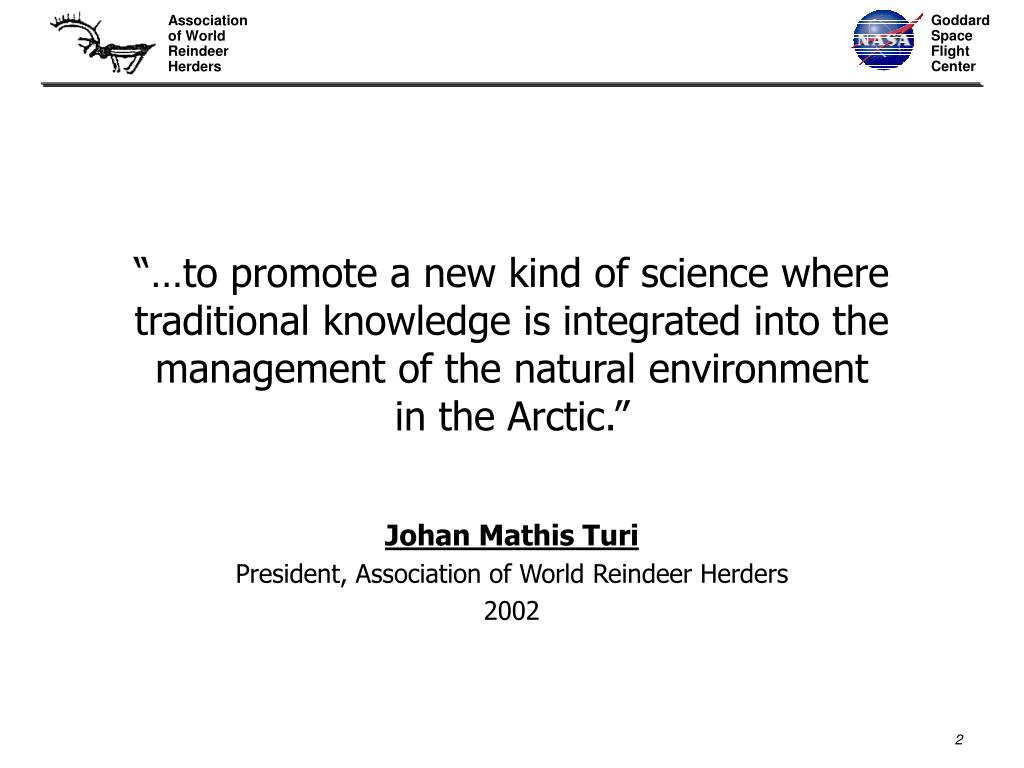 """…to promote a new kind of science where traditional knowledge is integrated into the management of the natural environment in the Arctic."""