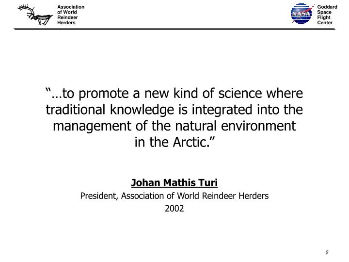 """…to promote a new kind of science where traditional knowledge is integrated into the management..."