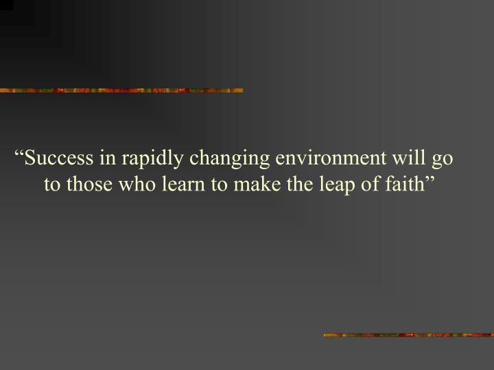 """""""Success in rapidly changing environment will go"""