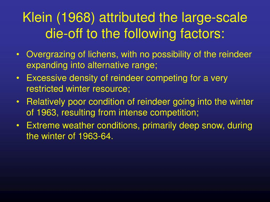 Klein (1968) attributed the large-scale die-off to the following factors: