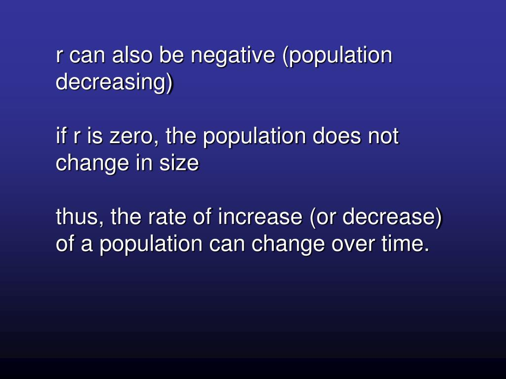 r can also be negative (population decreasing)