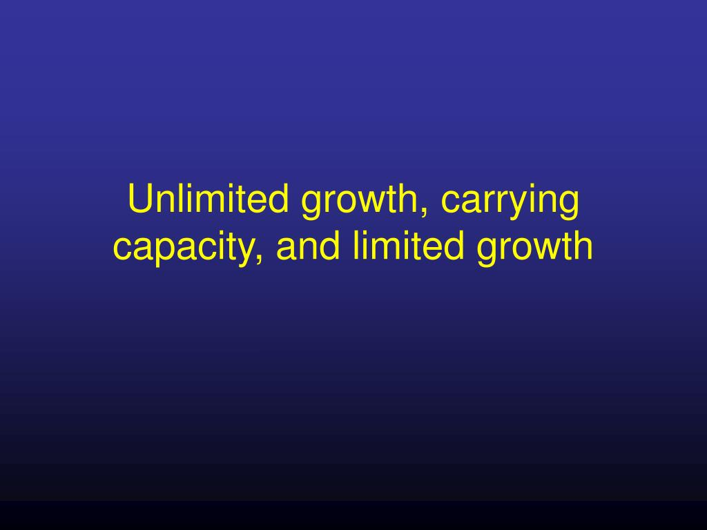 Unlimited growth, carrying capacity, and limited growth