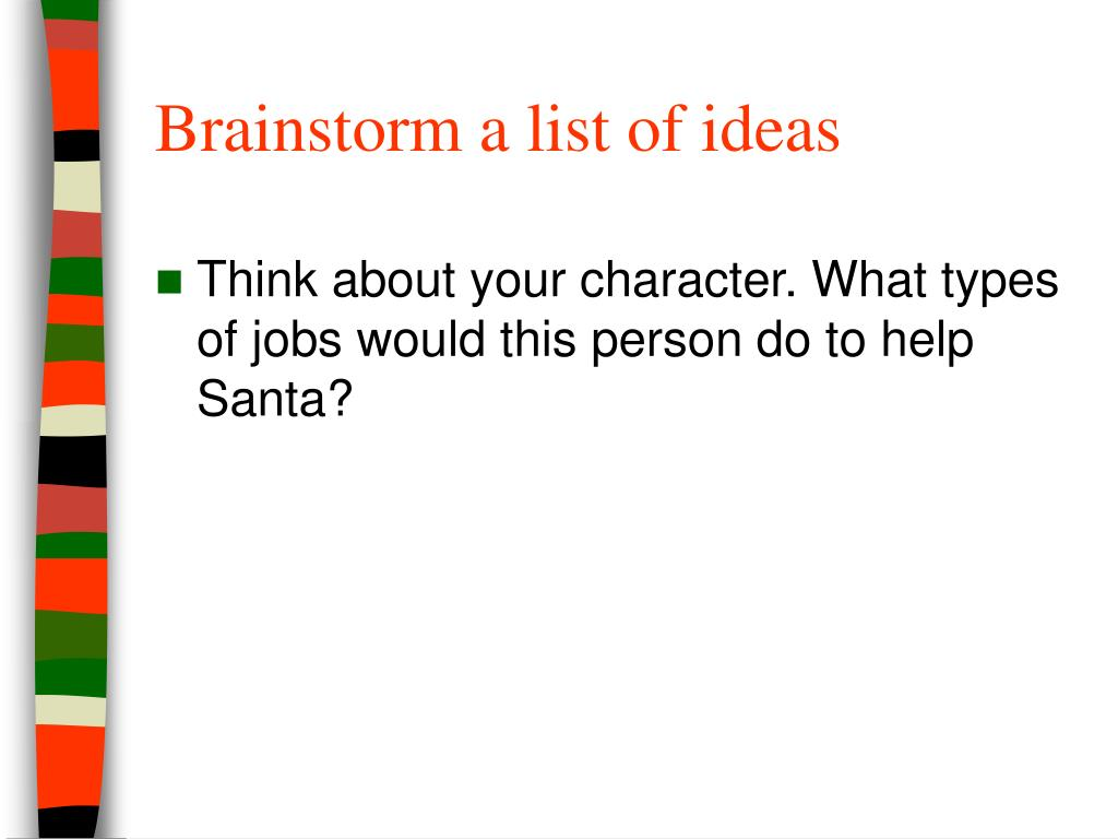 Brainstorm a list of ideas