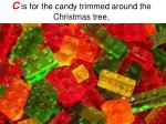 c is for the candy trimmed around the christmas tree