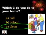 which c do you do to your home