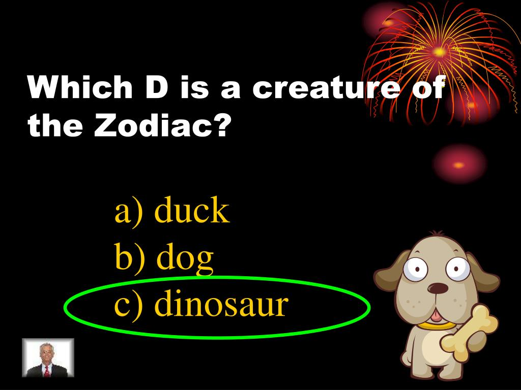 Which D is a creature of the Zodiac?