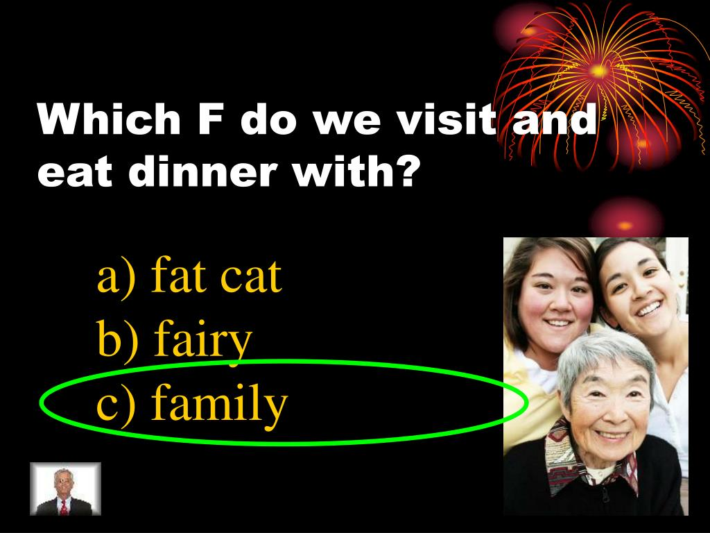 Which F do we visit and eat dinner with?