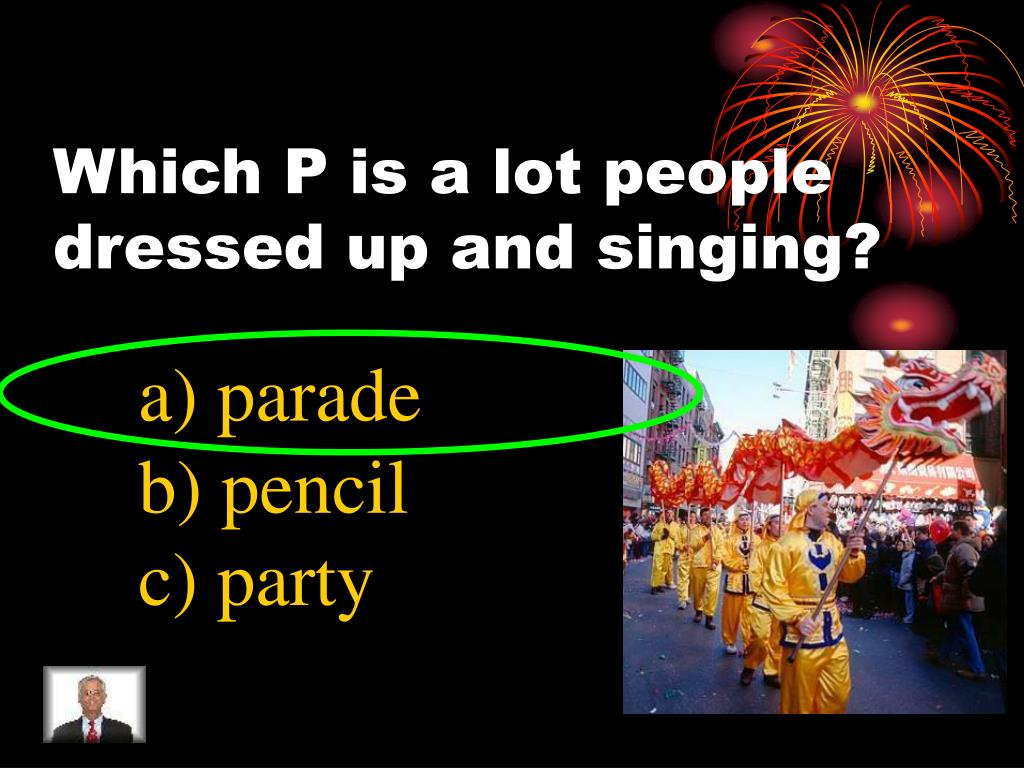 Which P is a lot people dressed up and singing?