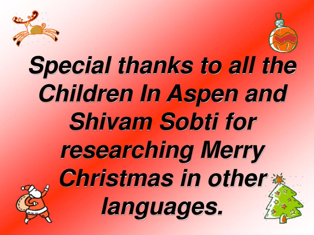 Special thanks to all the Children In Aspen and Shivam Sobti for researching Merry Christmas in other languages.