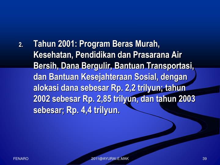 Tahun 2001: Program Beras Murah, Kesehatan, Pendidikan dan Prasarana Air Bersih, Dana Bergulir, Bantuan Transportasi, dan Bantuan Kesejahteraan Sosial, dengan alokasi dana sebesar Rp. 2,2 trilyun; tahun 2002 sebesar Rp. 2,85 trilyun, dan tahun 2003 sebesar;