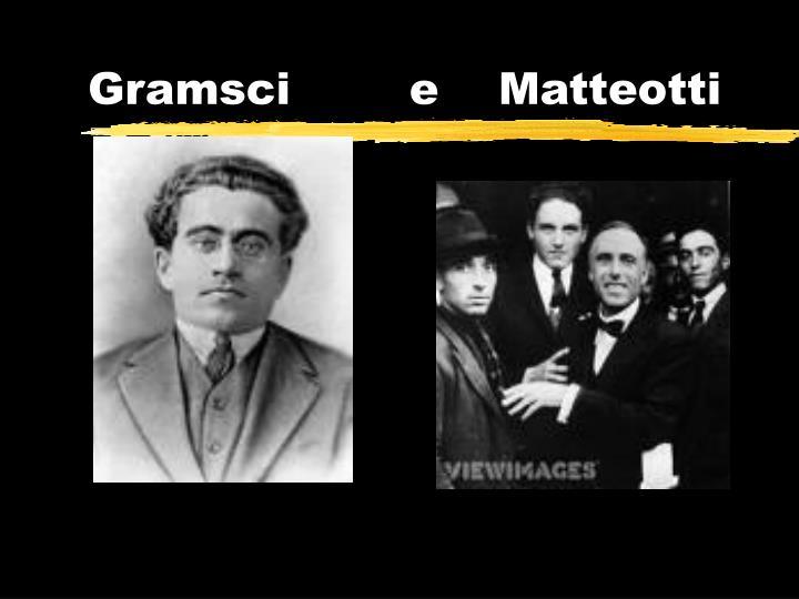 Gramsci        e    Matteotti