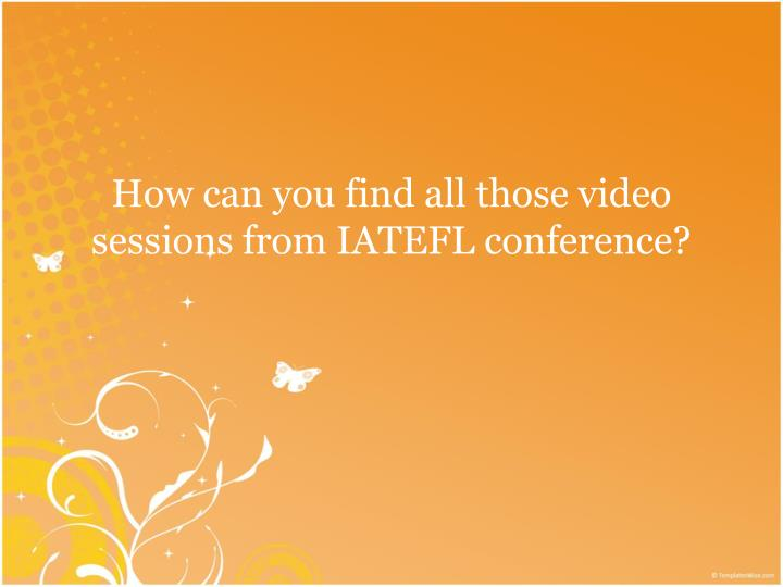 How can you find all those video sessions from IATEFL conference?