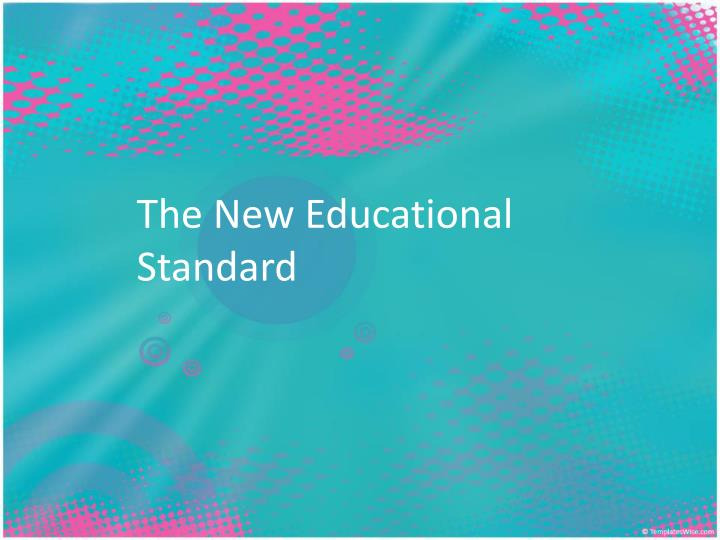The New Educational Standard