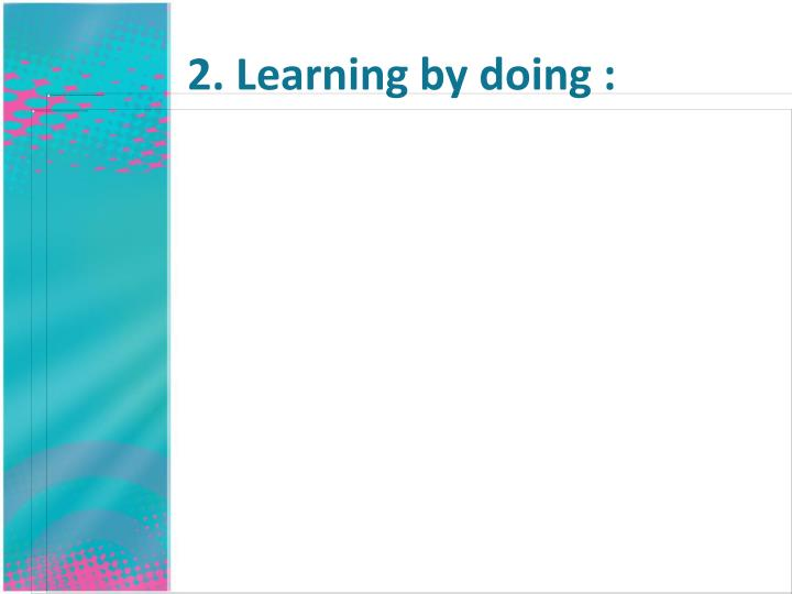 2. Learning by doing :