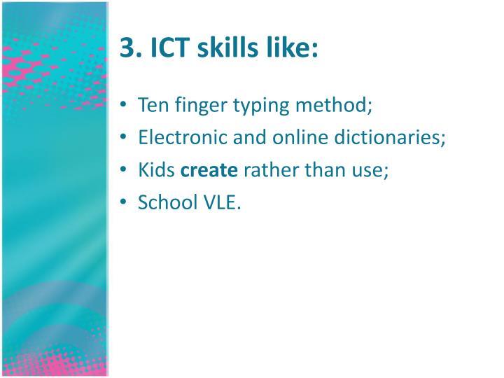 3. ICT skills like: