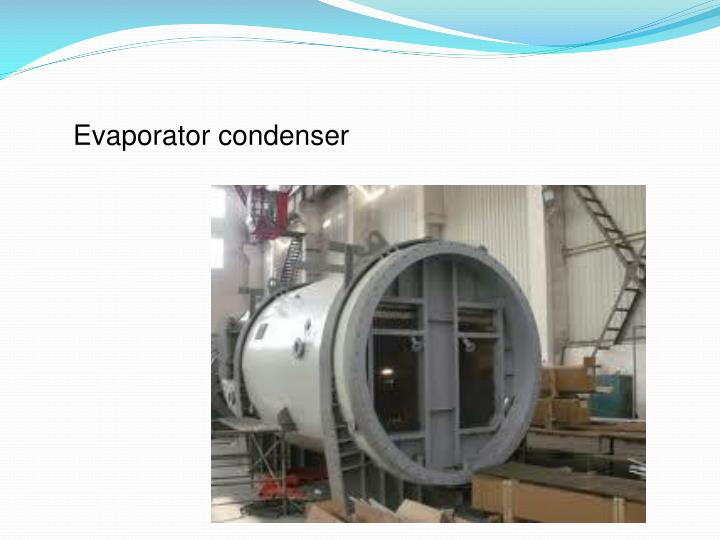 Evaporator condenser