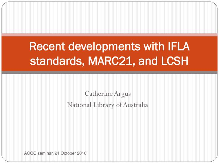 Recent developments with ifla standards marc21 and lcsh