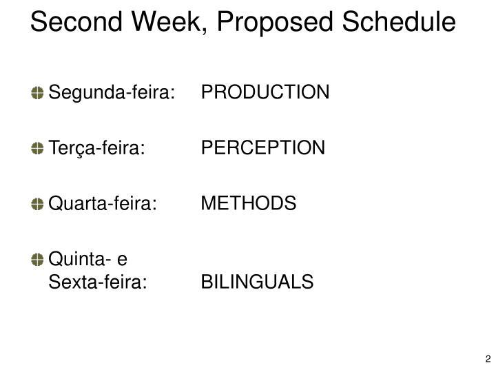 Second Week, Proposed Schedule